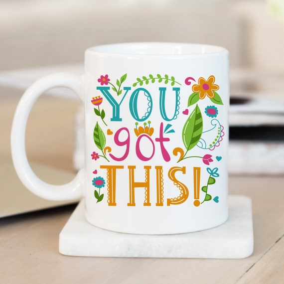 Coffee Mug You Got This Coffee Cup - Inspirational Mug - Motivational Mug - Floral Coffee Cup