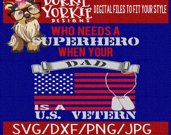 Who needs a superhero whe your Dad is a Veteran - SVG/DXF/PNG/JPg - miltary, us flag, dog tags, memorial  - Cricut, Studio Cutable file