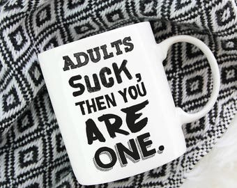 Adults suck birthday gift mug, sassy mug, Funny Gift, gift for her, home decor, gifts for mom, statement mug, mom mug, best friend gift