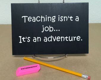 Funny wood sign. Teaching isn't a job... it's an adventure Teacher Gift Teaching Sign, Rustic Sign, Primitive Sign, Wall Decor Plaque