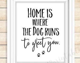 Home is where the dog runs to greet you, I love my dog, home decor, gift for dog lover, printable dog quote, dogs are the best, dog lover