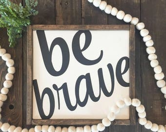 Be Brave | Farmhouse Sign | Nursery Decor