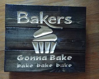 Bakers Gonna Bake Carved Wooden Sign FREE SHIPPING in the USA - Kitchen Decor - cupcake - Baking Gift -Bakery Decor