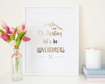 Oh Darling let's be Adventurers - Rose Gold Foil Print