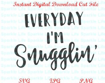Everyday I'm Snuggelin'- Cut File SVG,EPS,DXF, Png cut file Digital Download. Baby, Snuggeling, Snuggelin, Babies, Onesie