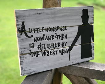 A Little Nonsense Quote Wood Sign , Rustic Wood Decor , Wall Art Sign ,