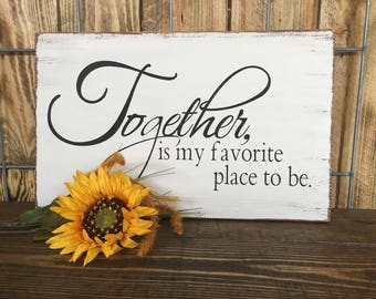 Together is my favorite place to be, Family Decor, Rustic, Farmhouse, Custom Wood Sign, Wall Art, Home Decor, Gallery Wall