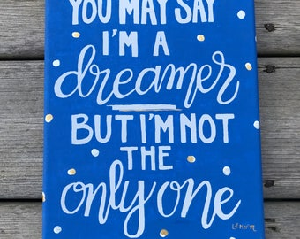 You May Say I'm a Dreamer - Canvas - Acrylic Painting