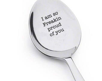 I'm So Freakin' Proud Of You - Engraved Spoon- Graduation Gift-College graduation Support Inspiration new year Gift-inspirational
