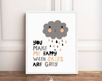 You Make Me Happy When Skies Are Grey-  INSTANT DOWNLOAD - nursery art, Classroom Art, Kids room art, printable poster by Faboomie
