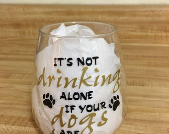 It's not drinking alone if your dogs are home wine glass