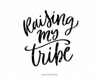 Raising my tribe, Mama svg, Mother svg, Svg file, Mother & Child svg, Cutting file, Quote svg, Handlettered svg, Cute svg, Kids svg cutfile,