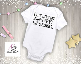 Cute like my Aunt FYI she is single ; baby bodysuit baby shower gifts