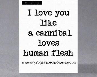 Anniversary, birthday, valentine, anti valentine card - I love you like a cannibal loves human flesh