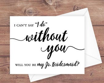 Will you be my Jr. bridesmaid card - I can't say I do without you - Jr. bridesmaid wedding card - junior bridesmaid card - PRINTABLE