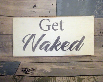 Get Naked Sign -  Funny bathroom sign -  Rustic bathroom sign - White bathroom sign -  Farmhouse bathroom sign -  Housewarming gift