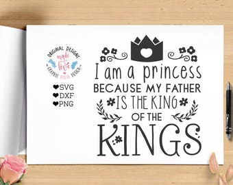 scripture svg, princess svg, revelation svg, christian svg, god svg, I am a princess because my father is king of the kings, king svg cricut