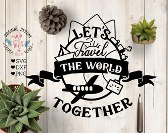 Let's travel svg, Let's travel this world together Cut File, Travel svg file, Vacation svg, Explore svg file, Globe svg, Airplane svg,