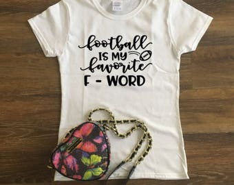 Football is my Favorite F - Word T-shirt