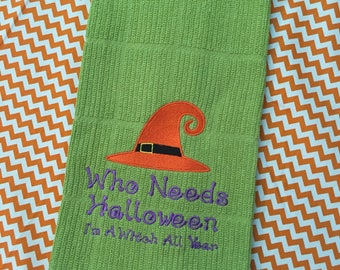 Green-Who Needs Halloween, I am a Witch all Year Dish Towel