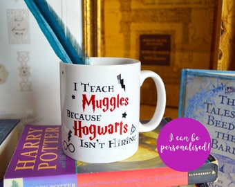 Harry Potter Mug | I Teach Muggles because Hogwarts isn't Hiring Mug | Teacher Gift | Harry Potter Gift | Professor Gift | Potterhead