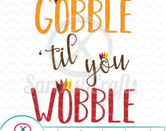 Gobble Til You Wobble - Fall/Thanksgiving Graphic - Digital download - svg - eps - png - dxf - Cricut - Cameo - Files for cutting machines