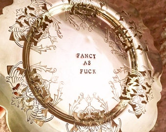 Fancy as Fuck - Hand Stamped Vintage Dish