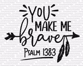 You make me brave, svg, cut, file, Christian, Jesus, Psalm 138, encouragement, inspirational, positive, vector, silhouette, clip art, design