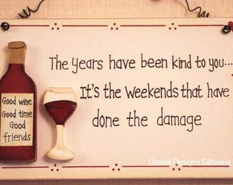 Plaque The Years Have Been Kind To You It's The Weekends That Have Done The Damage Funny Wine Wall Sign Birthday Gift F0251F