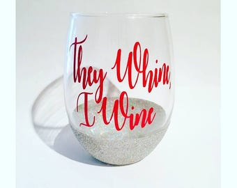 The whine i wine, they whine, i wine, glitter dipped stemless wine glass, custom wine glasses, moms need a drink