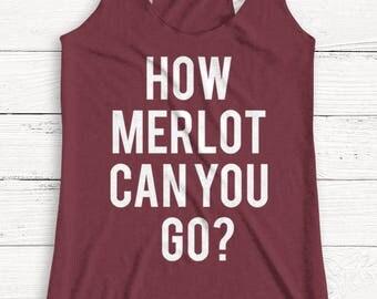 How Merlot Can You Go - Women's Muscle Tee - Racerback Tank - T Shirt- Fashion - Vodka - Brunch - Mimosa - Graphic Tee - Workout Shirt
