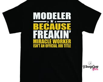 Modeler T-shirt - Gift For Modeler - Miracle Worker - Tshirts With Sayings