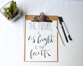 LDS Quote - The Future Is As Bright As Your Faith - Thomas S. Monson - Art Print