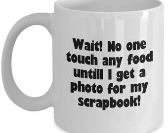 No One Touch Any Food... - Funny Scrapbooking Mug - Gift for Scrapbook and Craft Lover
