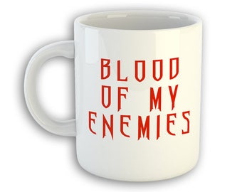 Blood of My Enemies  Mug - Funny Halloween Mug - Funny Dark Mug - Mug for Halloween