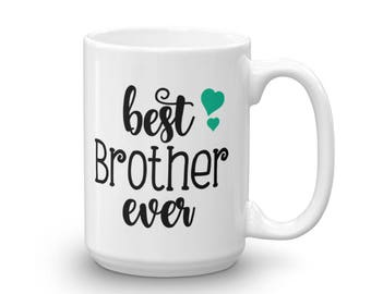 Best Brother Ever Mug - Brother Gift - Brother Coffee Mug - Gift for Brother - Brother Birthday Gift - Coffee Lover Gift - Coffee Mug