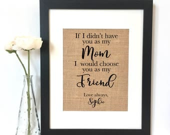 If I didn't have you as my mom I would choose you as my friend Personalized Quote Burlap Print