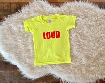 loud toddler shirt, loud shirt, funny toddler shirt, yellow toddler shirt, loud baby shirt, bright baby shirt, loud toddler