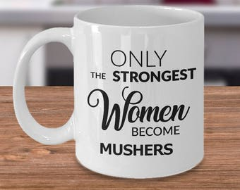 Dog Mushing Gift - Musher Mug - Dog Sledding Gift - Only the Strongest Women Become Mushers Coffee Mug Ceramic Tea Cup for Mushers