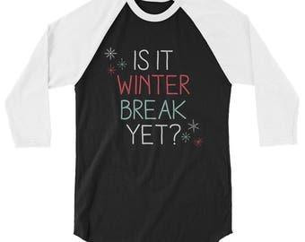 Is it Winter Break Yet Raglan Shirt 3/4 Sleeve Christmas Teacher Raglan T-Shirt