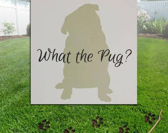 What the Pug? - Pug Dog Sillhouette Wood Sign