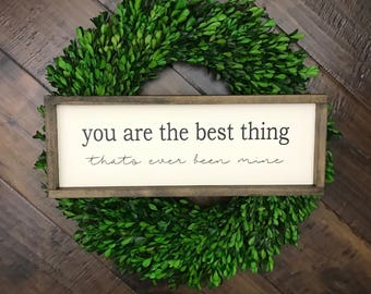 You Are the Best Thing Thats Ever Been Mine Sign | Wood Sign | Farmhouse Style | Farmhouse Decor | Farmhouse Sign | Gift for Her | Home Deco
