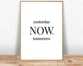 Yesterday Now Tomorrow, Now, Now Poster, Now Printable, Motivational Quotes, Scandinavian Typography, Black and White Print, Wall Art