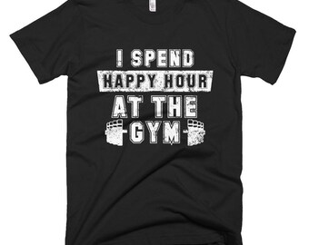 I Spend Happy Hour At The Gym T-Shirt