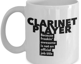 Clarinet Player because freakin' awesome is not an official job title - Unique Gift Coffee Mug