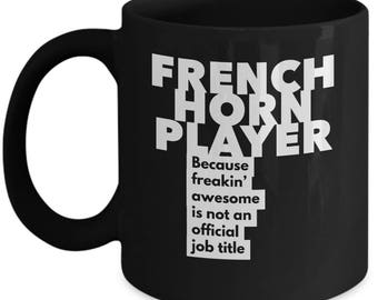 French Horn Player because freakin' awesome is not an official job title - Unique Gift Black Coffee Mug