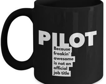 Pilot because freakin' awesome is not an official job title - Unique Gift Black Coffee Mug
