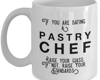 if you are dating a Pastry Chef raise your glass. if not, raise your standards - Cool Valentine's Gift