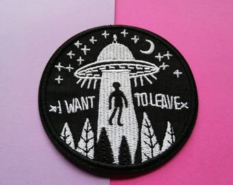 Alien Spaceship Iron On Patch/I Want To Leave/Applique/Funny Patch/Clothing Patch/Jacket Patch/Jean Patch/Universe
