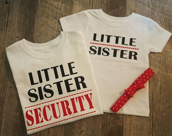 Little Sister, Little Sister Security, Brother Sister, Onesie and/or Tees
